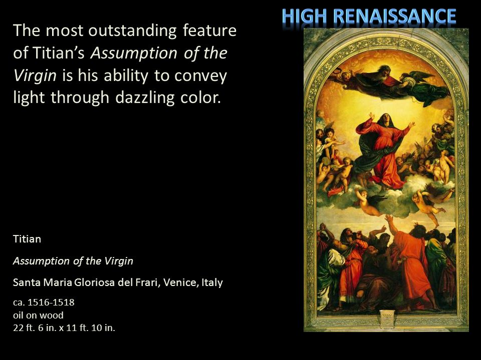 High Renaissance The most outstanding feature of Titian's Assumption of the Virgin is his ability to convey light through dazzling color.