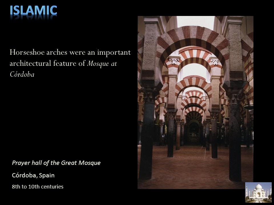 Islamic Horseshoe arches were an important architectural feature of Mosque at Córdoba.