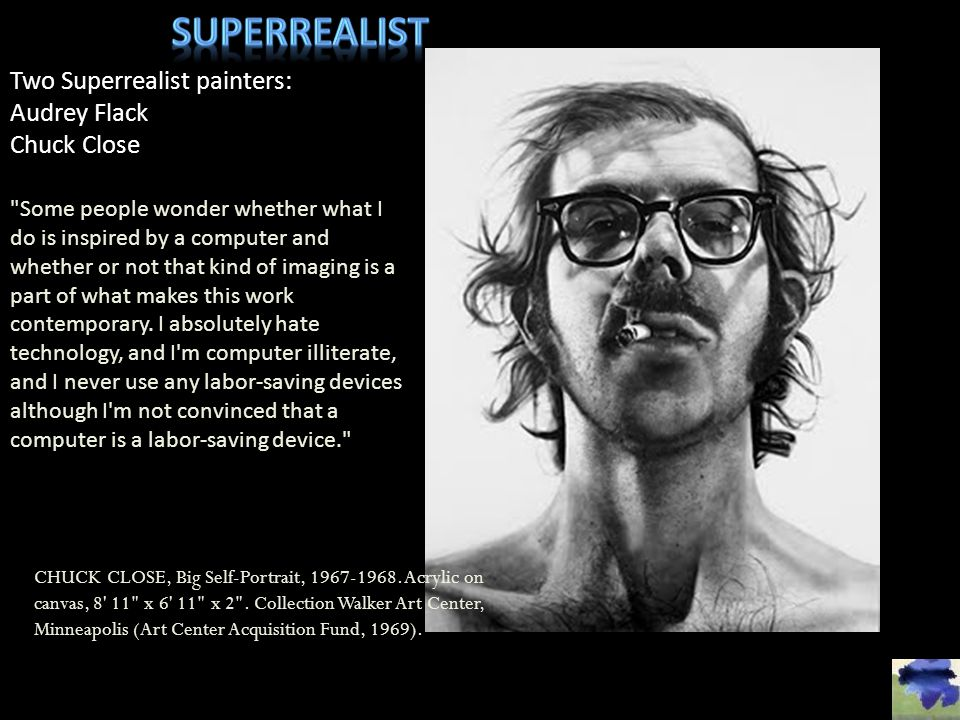 Superrealist Two Superrealist painters: Audrey Flack Chuck Close
