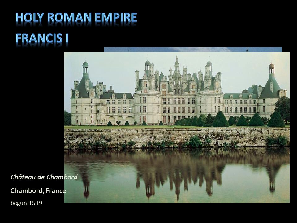 Holy roman empire Francis i Château de Chambord Chambord, France