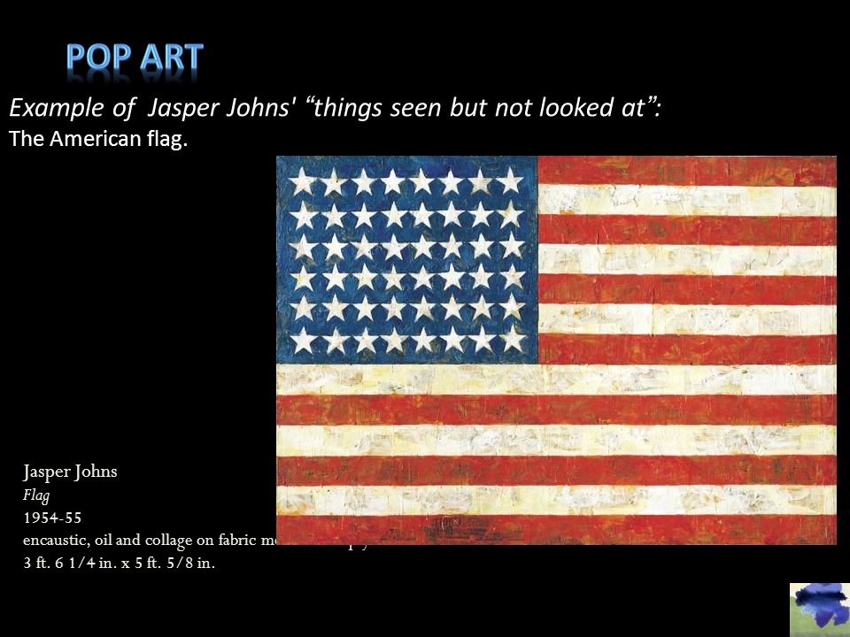 Pop art Example of Jasper Johns things seen but not looked at :