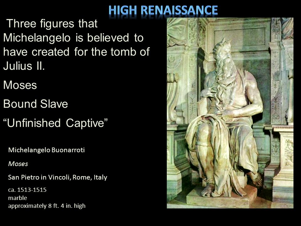 High Renaissance Three figures that Michelangelo is believed to have created for the tomb of Julius II.