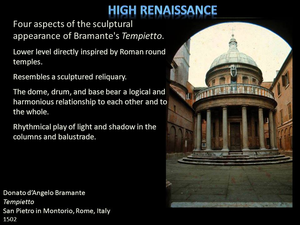 High Renaissance Four aspects of the sculptural appearance of Bramante s Tempietto. Lower level directly inspired by Roman round temples.