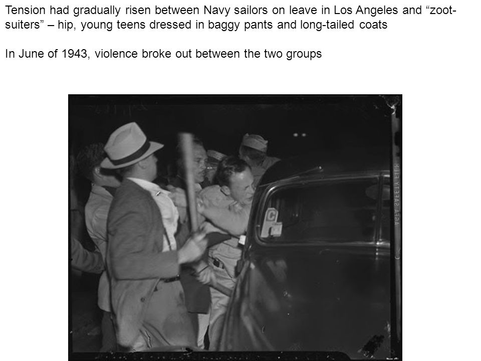 Tension had gradually risen between Navy sailors on leave in Los Angeles and zoot-suiters – hip, young teens dressed in baggy pants and long-tailed coats