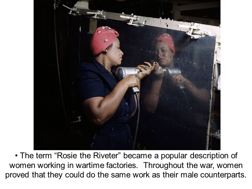 The term Rosie the Riveter became a popular description of women working in wartime factories.