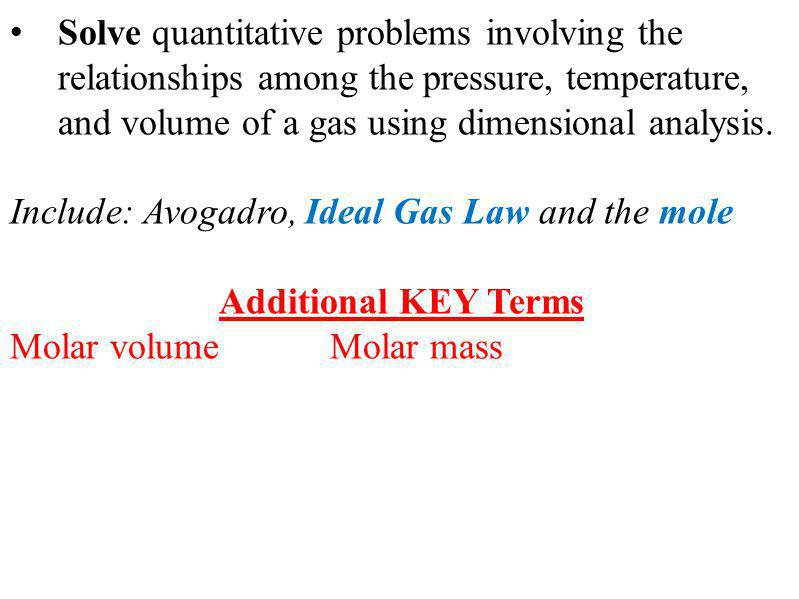 Solve quantitative problems involving the relationships among the pressure, temperature, and volume of a gas using dimensional analysis.