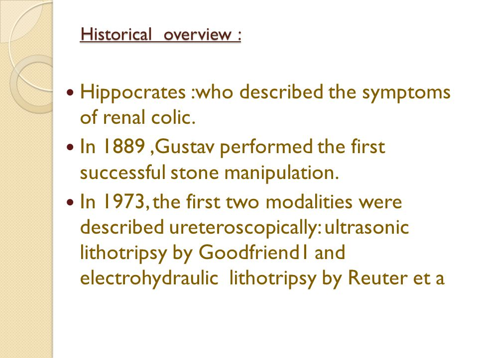 Hippocrates :who described the symptoms of renal colic.