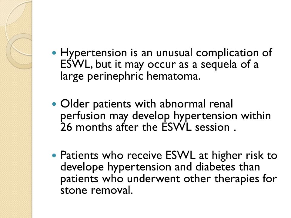 Hypertension is an unusual complication of ESWL, but it may occur as a sequela of a large perinephric hematoma.