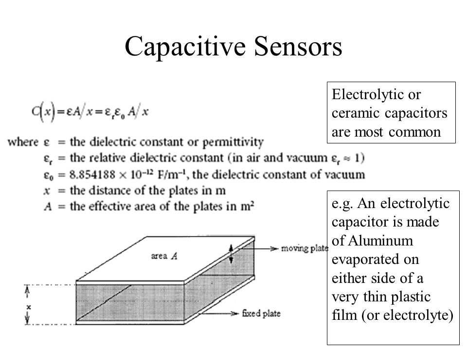 Capacitive Sensors Electrolytic or ceramic capacitors are most common