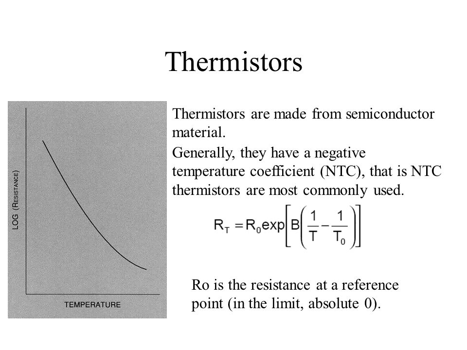 Thermistors Thermistors are made from semiconductor material.