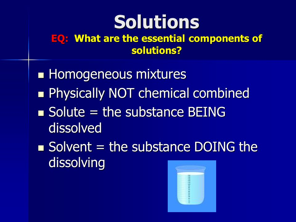 Solutions EQ: What are the essential components of solutions