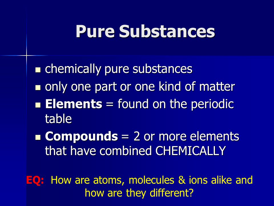 EQ: How are atoms, molecules & ions alike and how are they different