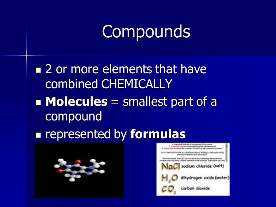 Compounds 2 or more elements that have combined CHEMICALLY