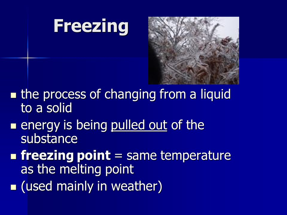 Freezing the process of changing from a liquid to a solid
