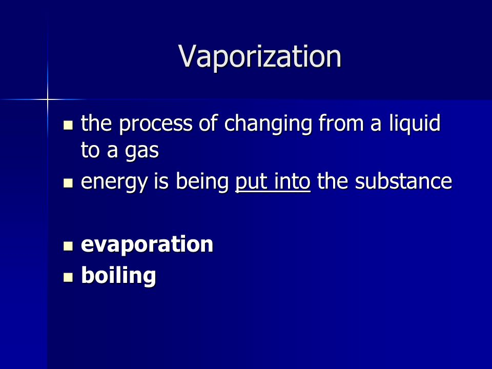 Vaporization the process of changing from a liquid to a gas