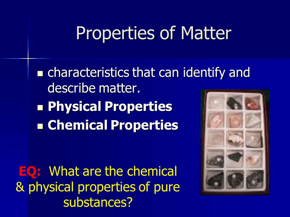 EQ: What are the chemical & physical properties of pure substances