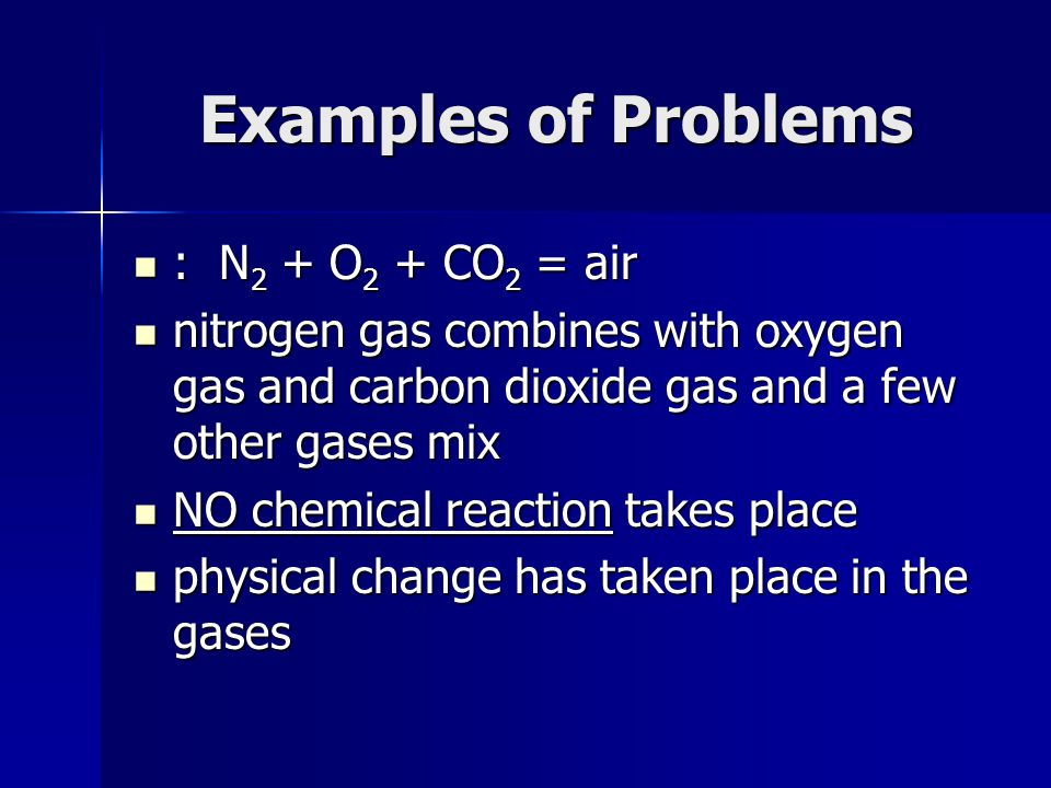 Examples of Problems : N2 + O2 + CO2 = air