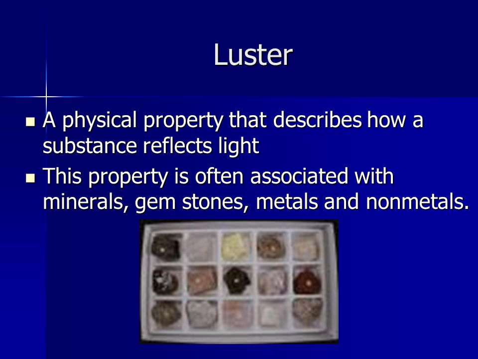 Luster A physical property that describes how a substance reflects light.