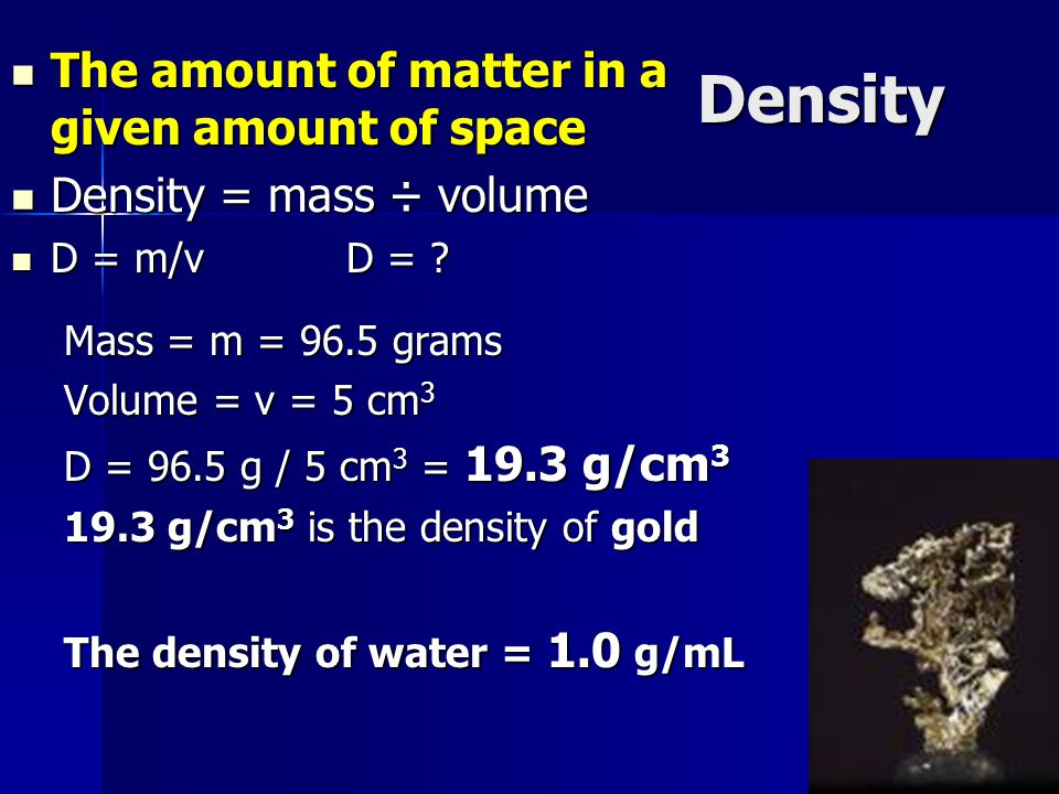 Density The amount of matter in a given amount of space