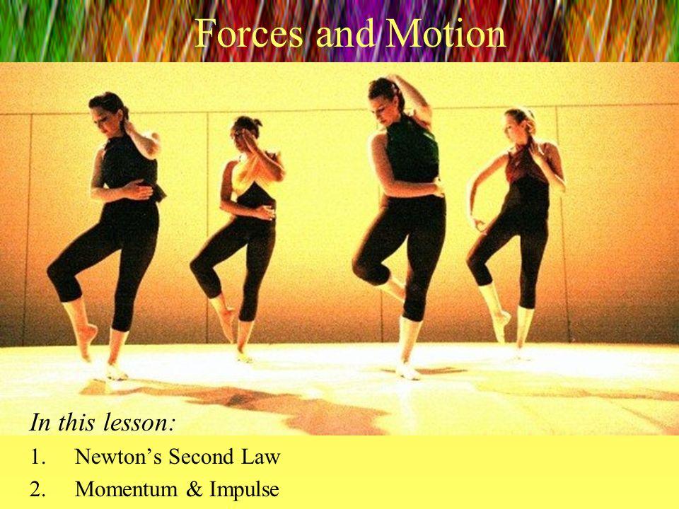 In this lesson: Newton's Second Law Momentum & Impulse