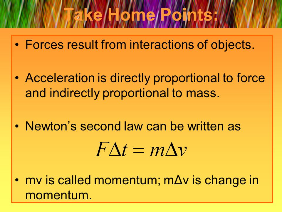 Take Home Points: Forces result from interactions of objects.