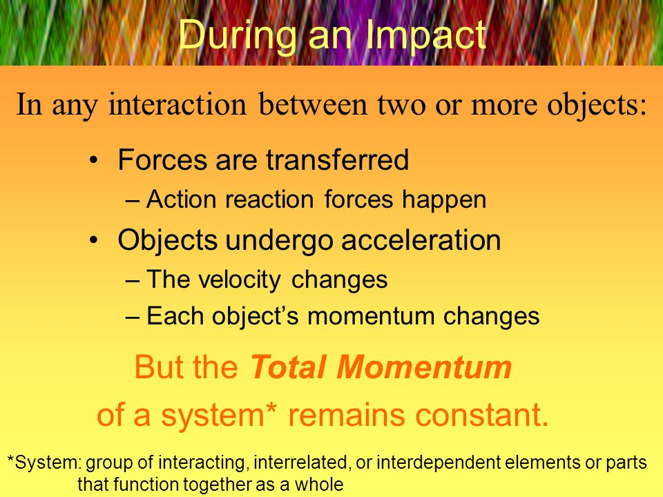 During an Impact In any interaction between two or more objects: