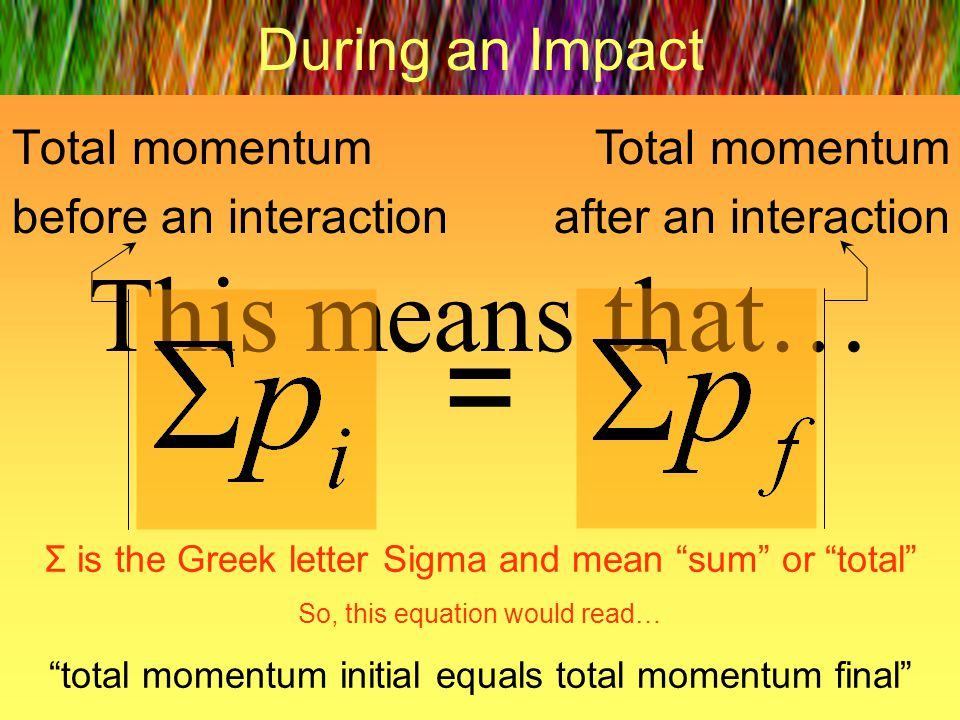 = This means that… During an Impact Total momentum