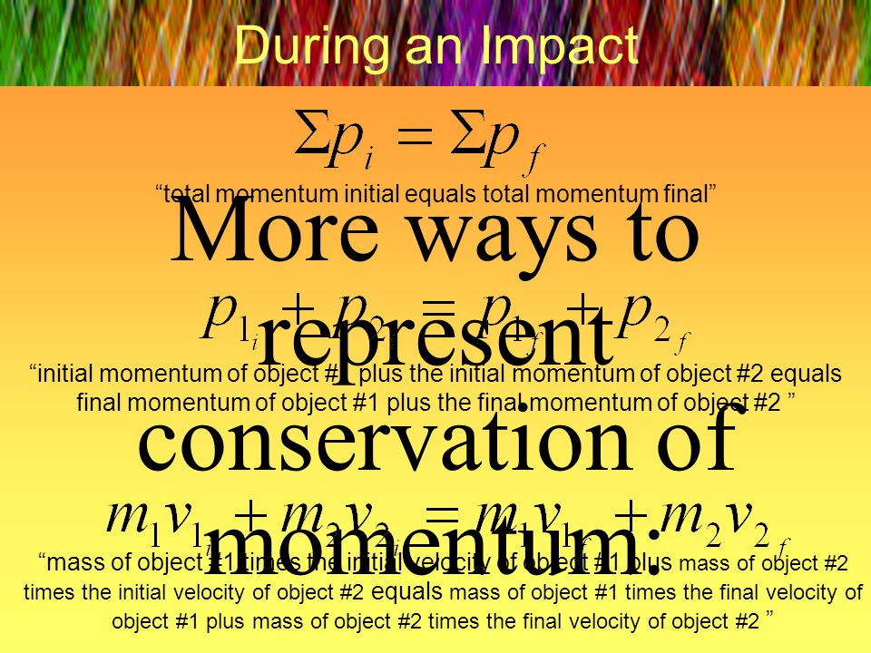 More ways to represent conservation of momentum: