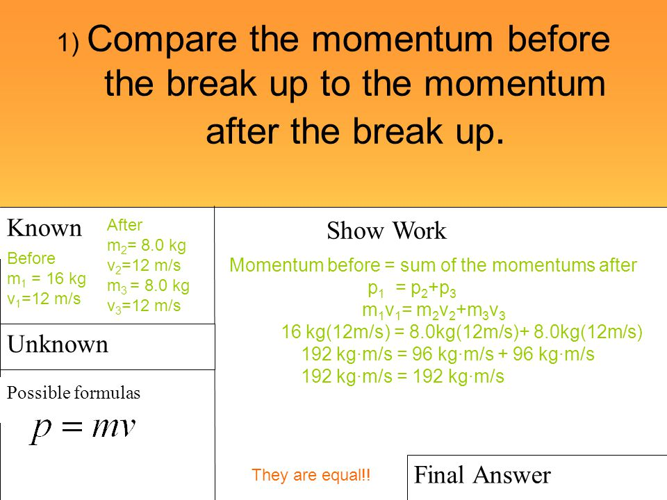 1) Compare the momentum before the break up to the momentum after the break up.