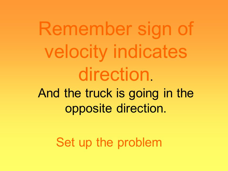 Remember sign of velocity indicates direction