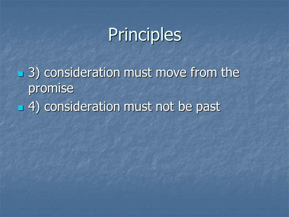 Principles 3) consideration must move from the promise