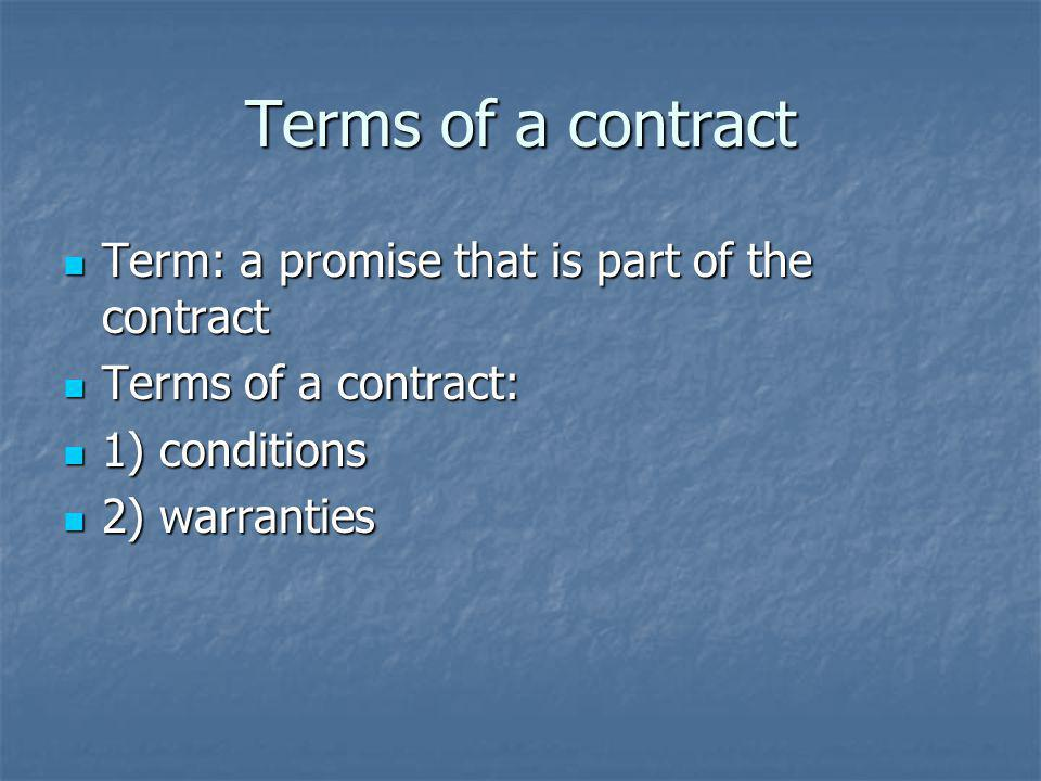 Terms of a contract Term: a promise that is part of the contract