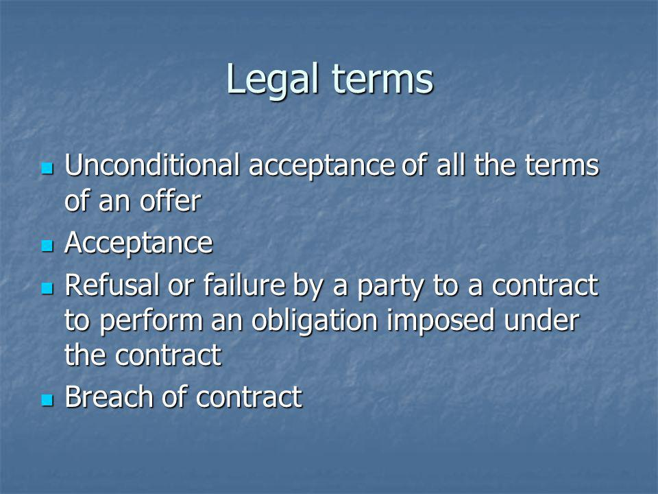 Legal terms Unconditional acceptance of all the terms of an offer