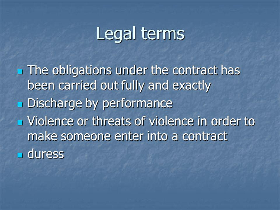 Legal terms The obligations under the contract has been carried out fully and exactly. Discharge by performance.