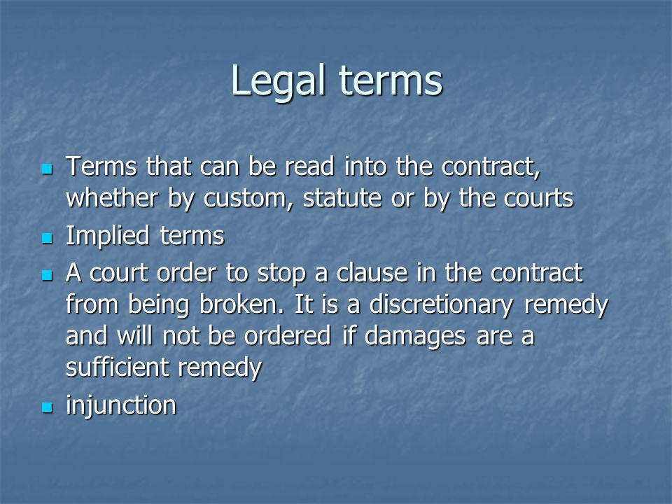 Legal terms Terms that can be read into the contract, whether by custom, statute or by the courts. Implied terms.
