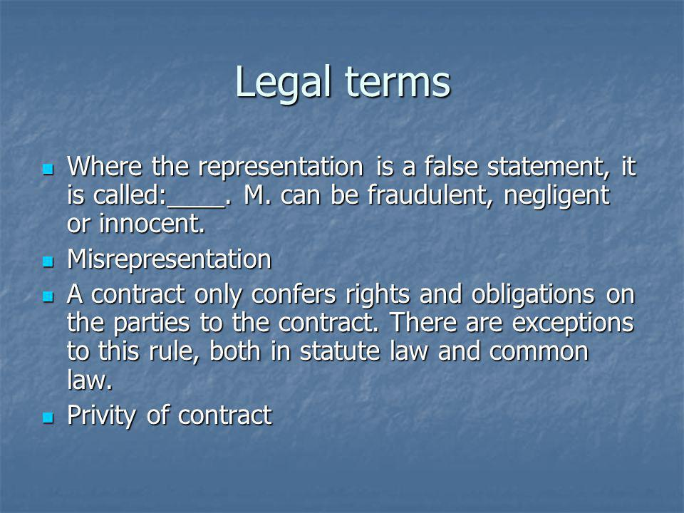 Legal terms Where the representation is a false statement, it is called:____. M. can be fraudulent, negligent or innocent.