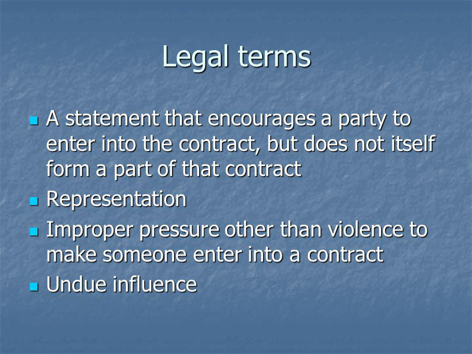 Legal terms A statement that encourages a party to enter into the contract, but does not itself form a part of that contract.