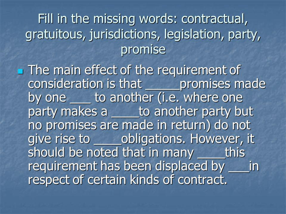 Fill in the missing words: contractual, gratuitous, jurisdictions, legislation, party, promise