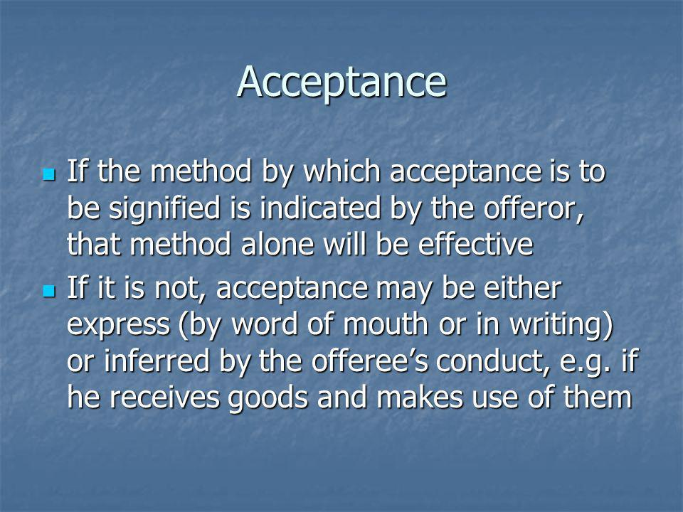 Acceptance If the method by which acceptance is to be signified is indicated by the offeror, that method alone will be effective.