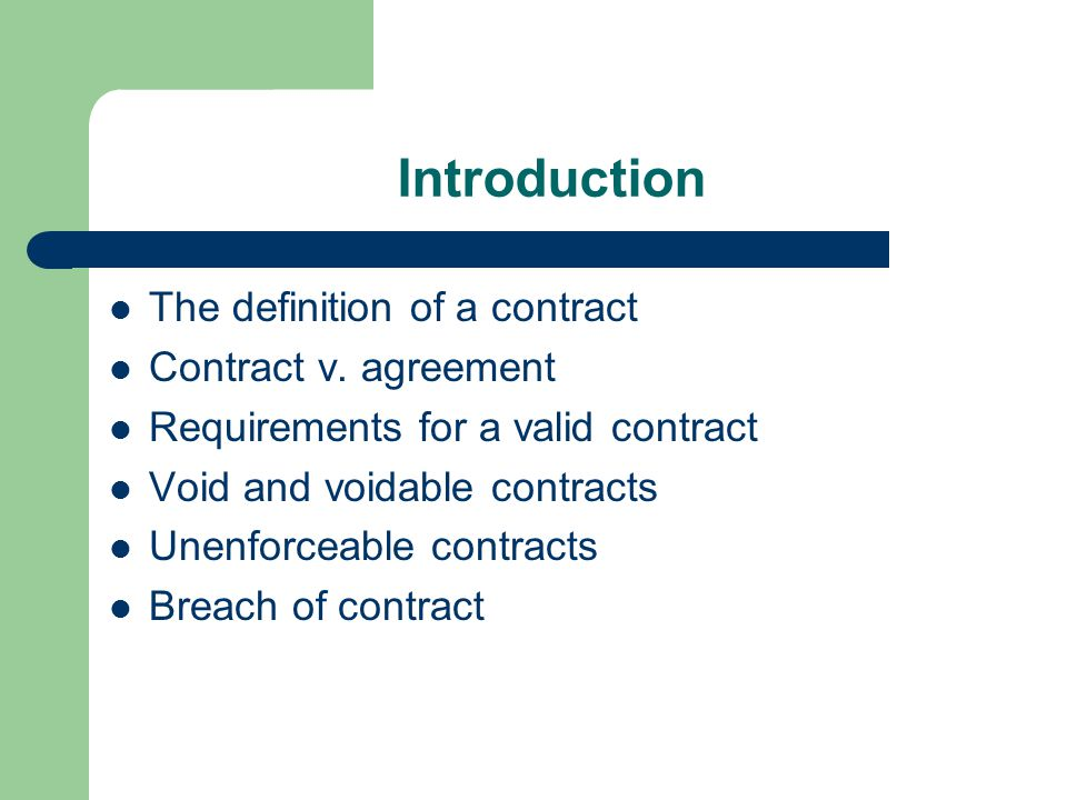 Introduction The definition of a contract Contract v. agreement