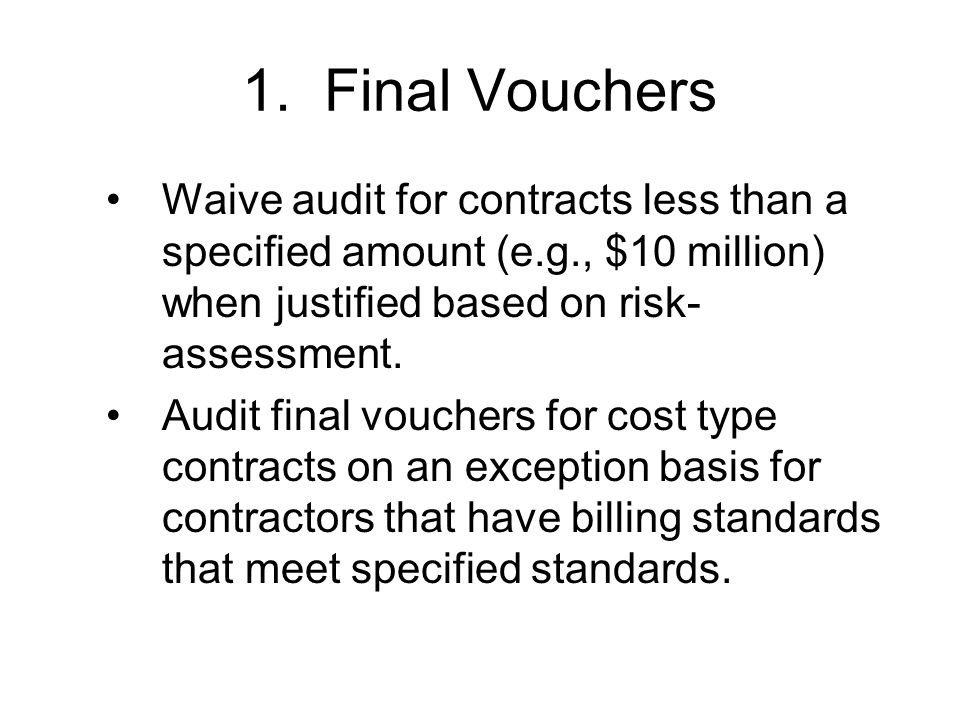 1. Final Vouchers Waive audit for contracts less than a specified amount (e.g., $10 million) when justified based on risk-assessment.