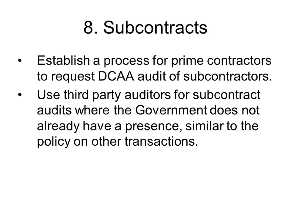 8. Subcontracts Establish a process for prime contractors to request DCAA audit of subcontractors.
