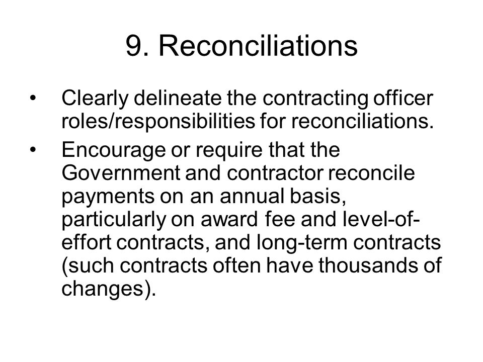 9. Reconciliations Clearly delineate the contracting officer roles/responsibilities for reconciliations.