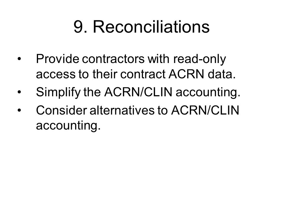 9. Reconciliations Provide contractors with read-only access to their contract ACRN data. Simplify the ACRN/CLIN accounting.