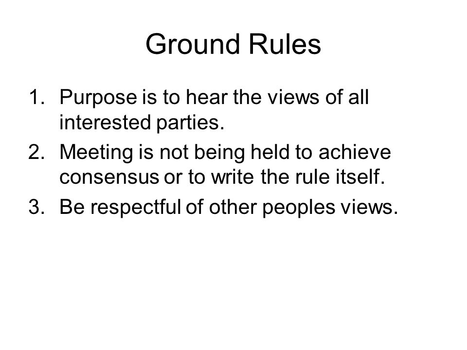 Ground Rules Purpose is to hear the views of all interested parties.