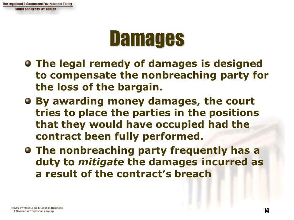 Damages The legal remedy of damages is designed to compensate the nonbreaching party for the loss of the bargain.