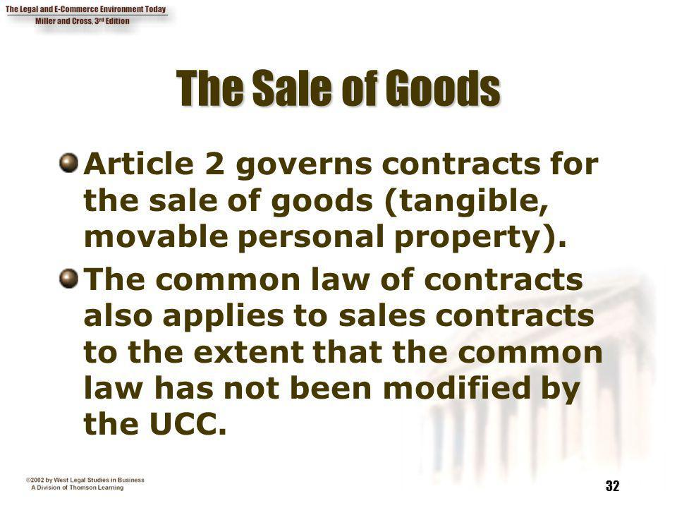 The Sale of Goods Article 2 governs contracts for the sale of goods (tangible, movable personal property).