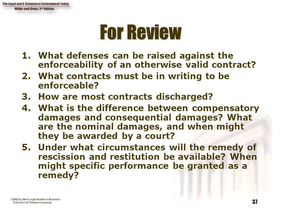 For Review 1. What defenses can be raised against the enforceability of an otherwise valid contract
