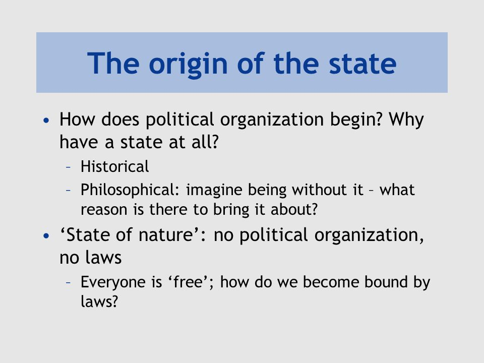 The origin of the state How does political organization begin Why have a state at all Historical.
