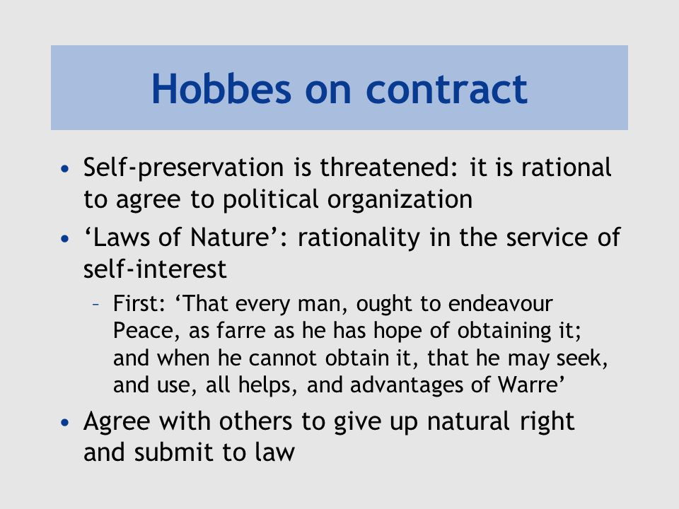 Hobbes on contract Self-preservation is threatened: it is rational to agree to political organization.